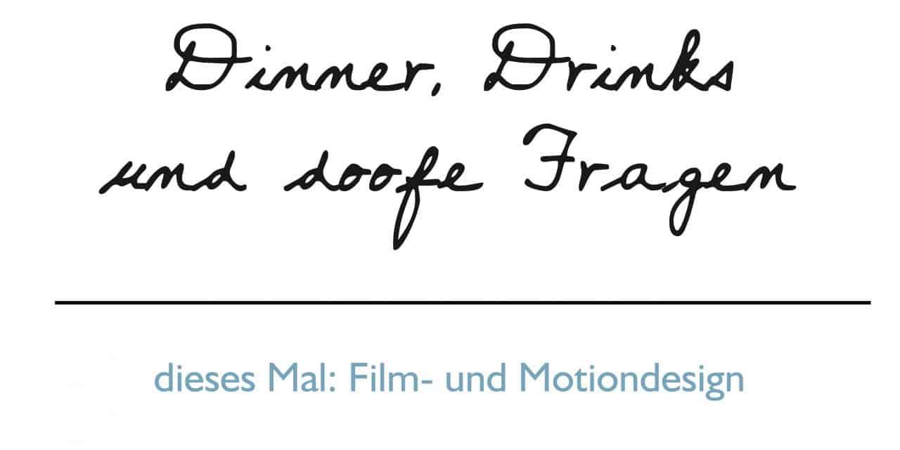 Dinner, Drinks und doofe Fragen | Film- und Motiondesign